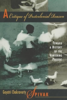 A Critique of Postcolonial Reason : Toward a History of the Vanishing Present, Paperback