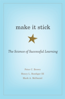 Make it Stick : The Science of Successful Learning, Hardback