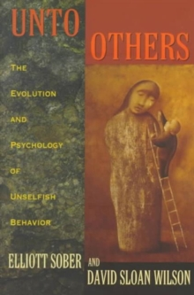 Unto Others : The Evolution and Psychology of Unselfish Behavior, Paperback Book