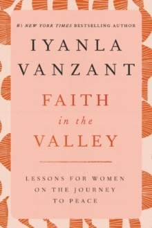 Faith in the Valley : Lessons for Women on the Journey to Peace, Paperback