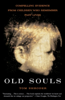 Old Souls : Compelling Evidence from Children Who Remember Past Lives, Paperback