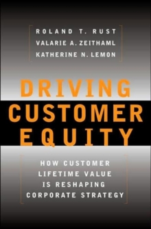 Driving Customer Equity : How Customer Lifetime Value is Reshaping Corporate Strategy, Hardback Book