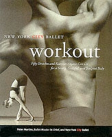 The NYC Ballet Workout : Fifty Stretches and Exercises Anyone Can Do for a Strong, Graceful, and Sculpted Body, Paperback