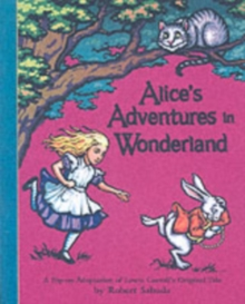 Alice's Adventures in Wonderland : A Pop-Up Adaptation of Lewis Carroll's Original Tale, Hardback