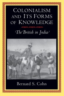 Colonialism and Its Forms of Knowledge : The British in India, Paperback