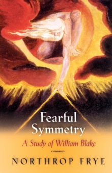 Fearful Symmetry : A Study of William Blake, Paperback