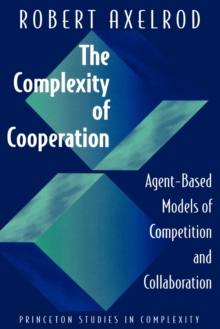 The Complexity of Cooperation : Agent-based Models of Competition and Collaboration, Paperback Book