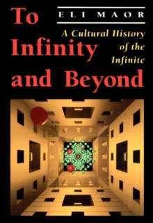 To Infinity and Beyond : A Cultural History of the Infinite, Paperback