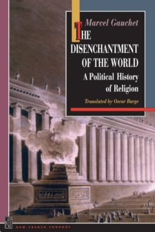 The Disenchantment of the World : A Political History of Religion, Paperback