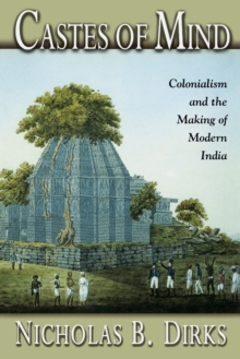 Castes of Mind : Colonialism and the Making of Modern India, Paperback