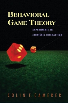Behavioral Game Theory : Experiments in Strategic Interaction, Hardback