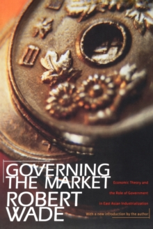 Governing the Market : Economic Theory and the Role of Government in East Asian Industrialization, Paperback