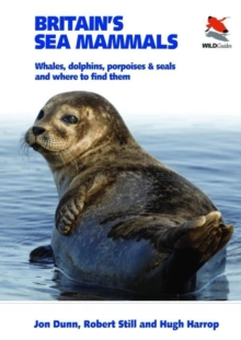 Britain's Sea Mammals : Whales, Dolphins, Porpoises, and Seals and Where to Find Them, Paperback