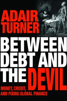 Between Debt and the Devil : Money, Credit, and Fixing Global Finance, Hardback