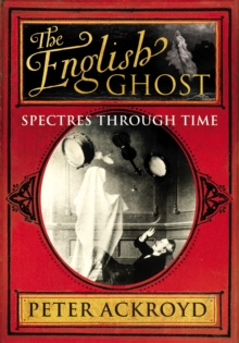 The English Ghost : Spectres Through Time, Hardback