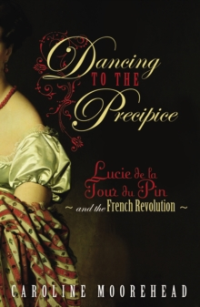 Dancing to the Precipice : Lucie De La Tour Du Pin and the French Revolution, Hardback