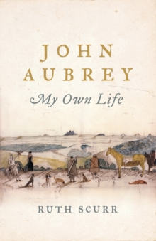 John Aubrey : My Own Life, Hardback Book