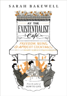 At the Existentialist Cafe : Freedom, Being, and Apricot Cocktails, Hardback