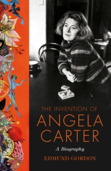 The Invention of Angela Carter : A Biography, Hardback