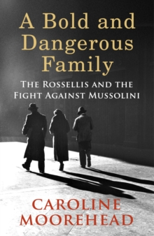 A Bold and Dangerous Family : The Rossellis and the Fight Against Mussolini, Hardback Book