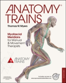 Anatomy Trains : Myofascial Meridians for Manual and Movement Therapists, Mixed media product