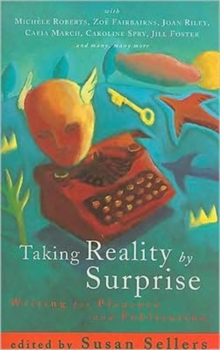 Taking Reality by Surprise : Writing for Pleasure and Publication, Paperback Book