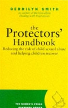Protector's Handbook : Reducing the Risk of Child Sexual Abuse and Helping Children Recover, Paperback Book
