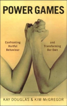 Power Games : Confronting Hurtful Behaviour and Transforming Our Own, Paperback