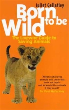 Born to be Wild : The Livewire Guide to Saving Animals, Paperback