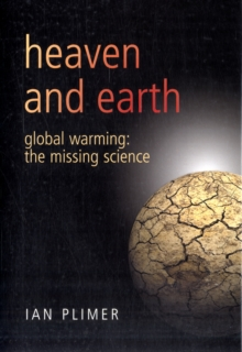 Heaven And Earth : Global Warming - The Missing Science, Hardback
