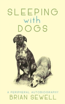 Sleeping with Dogs : A Peripheral Autobiography, Hardback