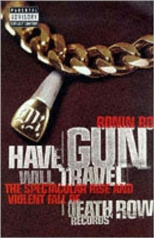 Have Gun Will Travel : Spectacular Rise and Violent Fall of Death Row Records, Paperback