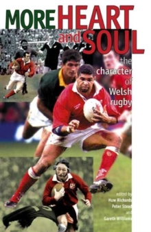 More Heart and Soul : The Character of Welsh Rugby, Hardback