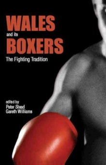 Wales and Its Boxers : The Fighting Tradition, Hardback