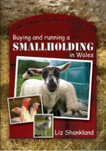 The Practical Guide to Buying and Running a Smallholding in Wales, Hardback Book