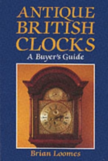 Antique British Clocks : A Buyer's Guide, Hardback Book