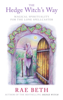 The Hedge Witch's Way : Magical Spirituality for the Lone Spellcaster, Paperback
