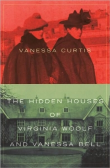 The Hidden Houses of Virginia Woolf and Vanessa Bell, Hardback