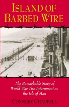 Island of Barbed Wire : The Remarkable Story of World War Two Internment on the Isle of Man, Paperback