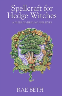 Spellcraft for Hedge Witches : A Guide to Healing Our Lives, Paperback