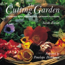 The Cutting Garden : Growing and Arranging Garden Flowers, Hardback