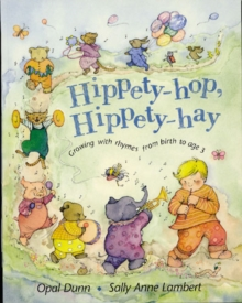 Hippety-Hop, Hippety-Hay : Growing with Rhymes from Birth to Age 3, Paperback