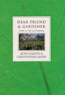 Dear Friend and Gardener : Letters on Life and Gardening, Hardback