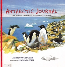 Antarctic Journal : The Hidden Worlds of Antarctica's Animals, Paperback