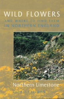 Wild Flowers and Where to Find Them in Northern England: Northern Limestone : Volume 1, Paperback Book