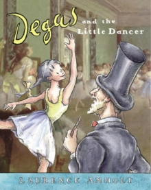 Degas and the Little Dancer : A Story About Edgar Degas, Paperback