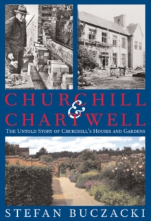 Churchill and Chartwell : The Untold Story of Churchill's Houses and Gardens, Hardback