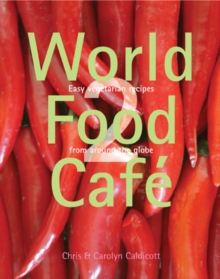 World Food Cafe 2 : Easy Vegetarian Recipes from Around the Globe Volume 2, Hardback