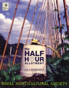 The Half-hour Allotment : Extraordinary Crops from Every Day Efforts, Hardback