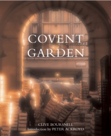 Covent Garden : The Fruit, Vegetable and Flower Markets, Hardback